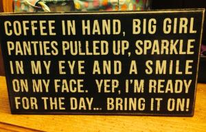 A sign bought for me because it held one of my favorite phrases....